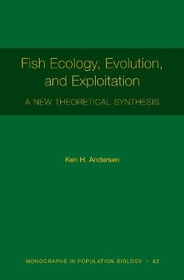 Fish Ecology, Evolution, and Exploitation: A New Theoretical Synthesis - Monographs in Population Biology 94 (Paperback)