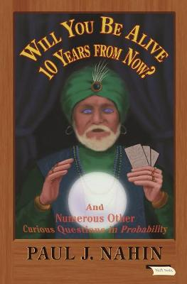 Will You Be Alive 10 Years from Now?: And Numerous Other Curious Questions in Probability (Paperback)