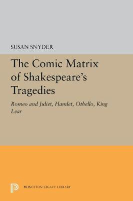 The Comic Matrix of Shakespeare's Tragedies: Romeo and Juliet, Hamlet, Othello, and King Lear (Paperback)