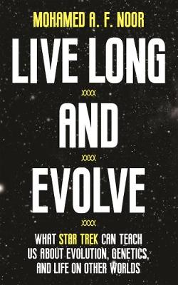 Live Long and Evolve: What Star Trek Can Teach Us about Evolution, Genetics, and Life on Other Worlds (Paperback)