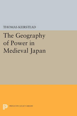 The Geography of Power in Medieval Japan - Princeton Legacy Library 4508 (Paperback)