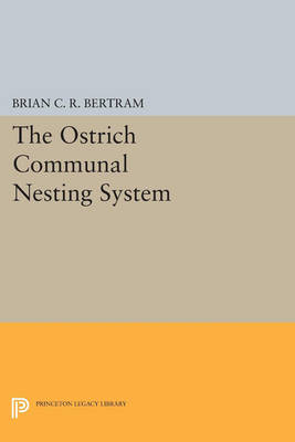 The Ostrich Communal Nesting System - Princeton Legacy Library 150 (Paperback)