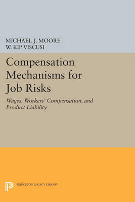 Compensation Mechanisms for Job Risks: Wages, Workers' Compensation, and Product Liability - Princeton Legacy Library (Paperback)