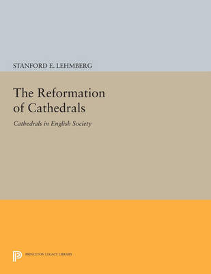 The Reformation of Cathedrals: Cathedrals in English Society - Princeton Legacy Library 3605 (Paperback)