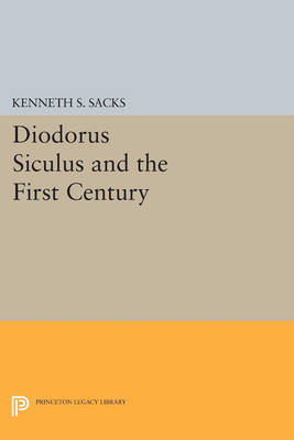 Diodorus Siculus and the First Century - Princeton Legacy Library 3434 (Paperback)