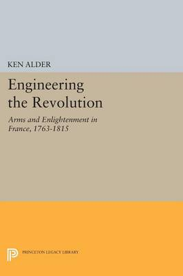 Engineering the Revolution: Arms and Enlightenment in France, 1763-1815 - Princeton Legacy Library (Paperback)