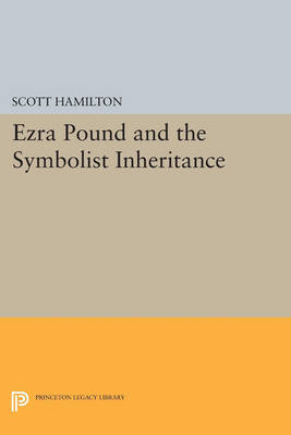 Ezra Pound and the Symbolist Inheritance - Princeton Legacy Library 195 (Paperback)