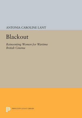 Blackout: Reinventing Women for Wartime British Cinema - Princeton Legacy Library 3324 (Paperback)