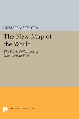 The New Map of the World: The Poetic Philosophy of Giambattista Vico - Princeton Legacy Library 77 (Paperback)