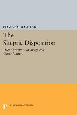 The Skeptic Disposition: Deconstruction, Ideology, and Other Matters - Princeton Legacy Library 3332 (Paperback)