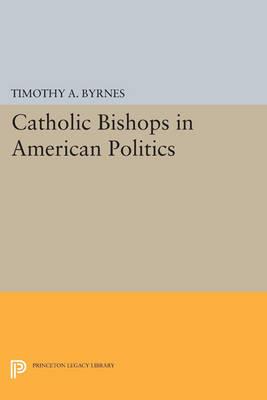Catholic Bishops in American Politics - Princeton Legacy Library 1223 (Paperback)