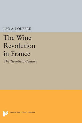 The Wine Revolution in France: The Twentieth Century - Princeton Legacy Library (Paperback)