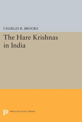 The Hare Krishnas in India - Princeton Legacy Library 955 (Paperback)