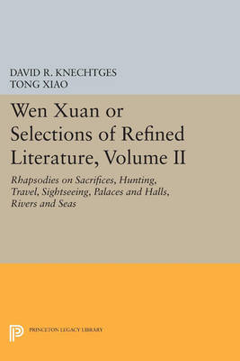 Wen Xuan or Selections of Refined Literature, Volume II: Rhapsodies on Sacrifices, Hunting, Travel, Sightseeing, Palaces and Halls, Rivers and Seas - Princeton Library of Asian Translations (Paperback)