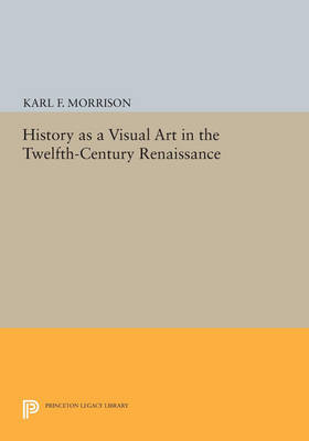 History as a Visual Art in the Twelfth-Century Renaissance - Princeton Legacy Library 3412 (Paperback)