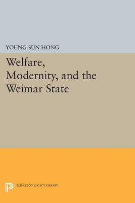 Welfare, Modernity, and the Weimar State - Princeton Studies in Culture/Power/History (Paperback)