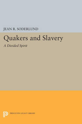 Quakers and Slavery: A Divided Spirit - Princeton Legacy Library (Paperback)