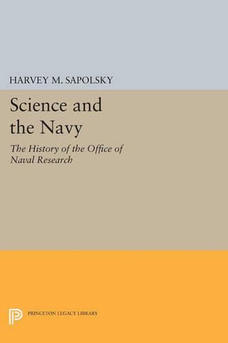 Science and the Navy: The History of the Office of Naval Research - Princeton Legacy Library 3467 (Paperback)