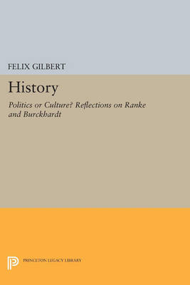 History: Politics or Culture? Reflections on Ranke and Burckhardt - Princeton Legacy Library 3438 (Paperback)