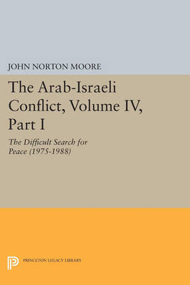 The Arab-Israeli Conflict, Volume IV, Part II: The Difficult Search for Peace (1975-1988) - Princeton Legacy Library 139 (Paperback)