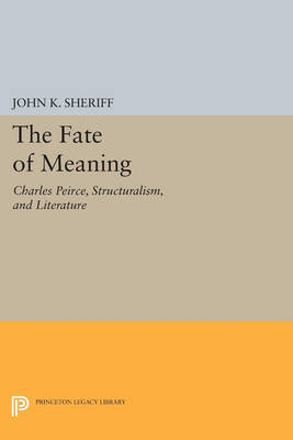 The Fate of Meaning: Charles Peirce, Structuralism, and Literature - Princeton Legacy Library 3600 (Paperback)