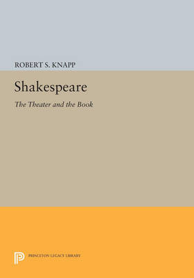 Shakespeare: The Theater and the Book - Princeton Legacy Library 3601 (Paperback)