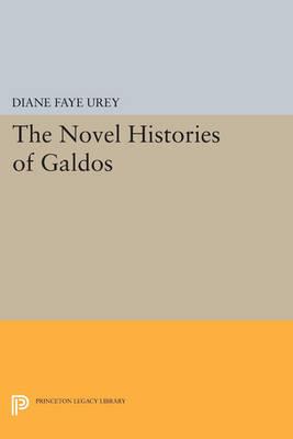 The Novel Histories of Galdos - Princeton Legacy Library 3597 (Paperback)
