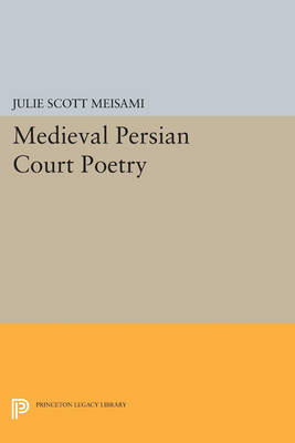 Medieval Persian Court Poetry - Princeton Legacy Library 4189 (Paperback)