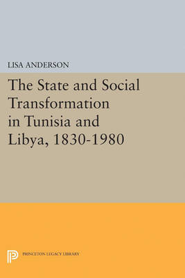 The State and Social Transformation in Tunisia and Libya, 1830-1980 - Princeton Legacy Library 4143 (Paperback)