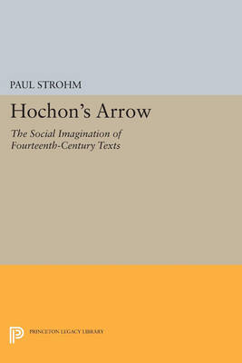 Hochon's Arrow: The Social Imagination of Fourteenth-Century Texts - Princeton Legacy Library 4582 (Paperback)