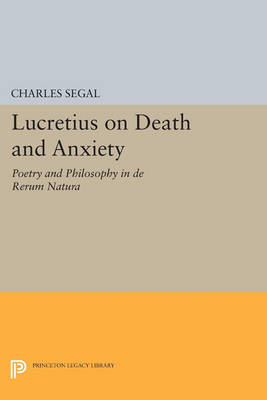 Lucretius on Death and Anxiety: Poetry and Philosophy in DE RERUM NATURA - Princeton Legacy Library 1110 (Paperback)