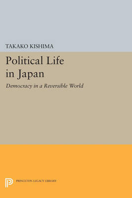 Political Life in Japan: Democracy in a Reversible World - Princeton Legacy Library 165 (Paperback)