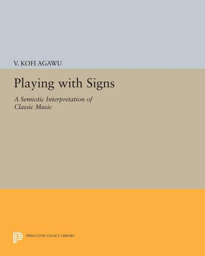 Playing with Signs: A Semiotic Interpretation of Classic Music - Princeton Legacy Library 3353 (Paperback)