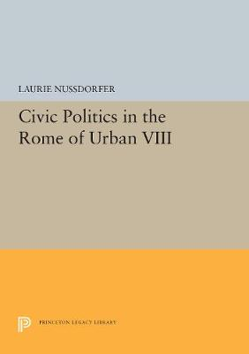 Civic Politics in the Rome of Urban VIII - Princeton Legacy Library 5409 (Paperback)