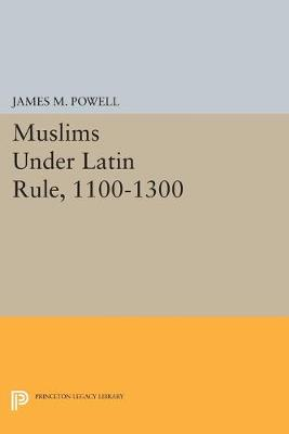 Muslims Under Latin Rule, 1100-1300 - Princeton Legacy Library (Paperback)
