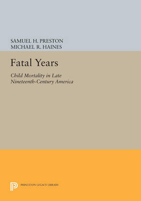 Fatal Years: Child Mortality in Late Nineteenth-Century America - Princeton Legacy Library (Paperback)