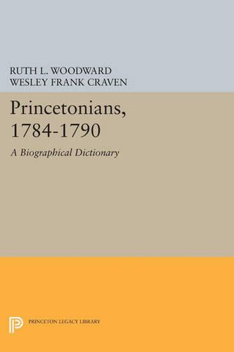 Princetonians, 1784-1790: A Biographical Dictionary - Princeton Legacy Library (Paperback)