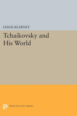 Tchaikovsky and His World - Princeton Legacy Library 403 (Paperback)