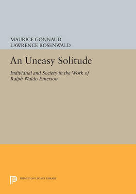 An Uneasy Solitude: Individual and Society in the Work of Ralph Waldo Emerson - Princeton Legacy Library 4161 (Paperback)