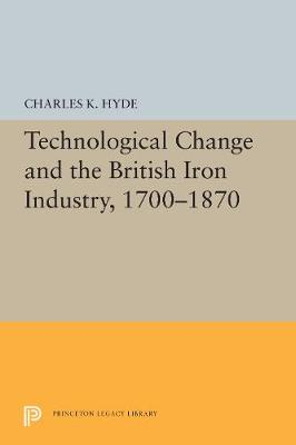 Technological Change and the British Iron Industry, 1700-1870 (Paperback)