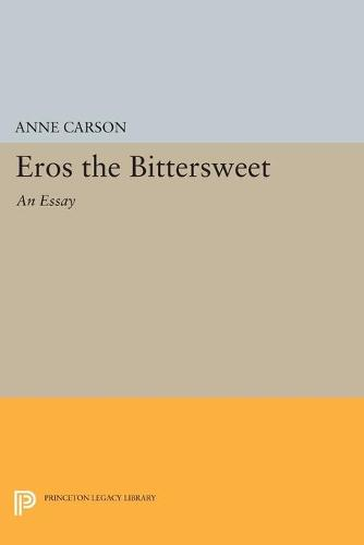 Eros the Bittersweet: An Essay - Princeton Legacy Library 440 (Paperback)