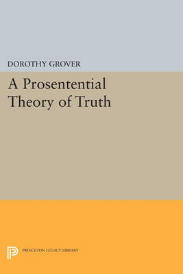 A Prosentential Theory of Truth - Princeton Legacy Library (Paperback)