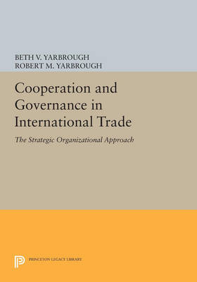 Cooperation and Governance in International Trade: The Strategic Organizational Approach - Princeton Legacy Library (Paperback)