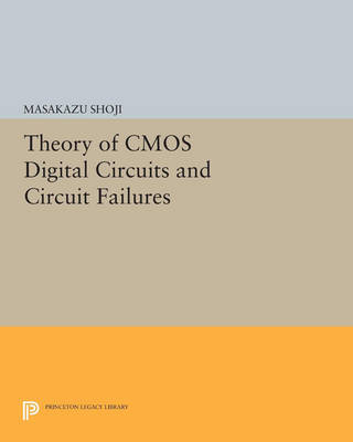 Theory of CMOS Digital Circuits and Circuit Failures - Princeton Legacy Library 4489 (Paperback)