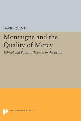 Montaigne and the Quality of Mercy: Ethical and Political Themes in the Essais - Princeton Legacy Library 392 (Paperback)