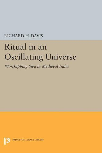 Ritual in an Oscillating Universe: Worshipping Siva in Medieval India - Princeton Legacy Library 1225 (Paperback)