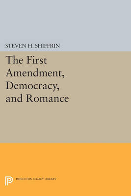 The First Amendment, Democracy, and Romance - Princeton Legacy Library 266 (Paperback)
