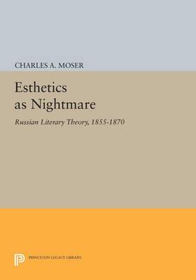 Esthetics as Nightmare: Russian Literary Theory, 1855-1870 - Princeton Legacy Library 3598 (Paperback)