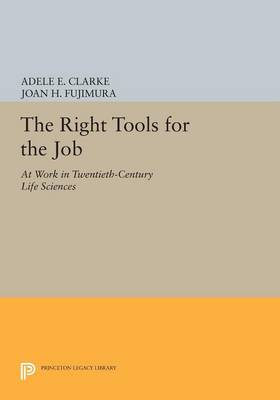 The Right Tools for the Job: At Work in Twentieth-Century Life Sciences - Princeton Legacy Library 149 (Paperback)