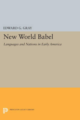 New World Babel: Languages and Nations in Early America - Princeton Legacy Library 73 (Paperback)